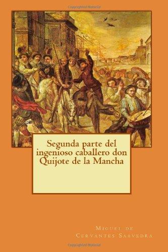 Segunda parte del ingenioso caballero don Quijote de la Mancha: Volume 2 (El Quijote)