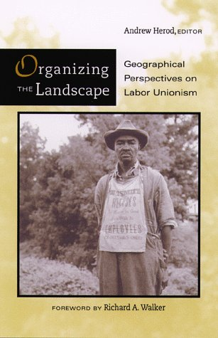 Organizing the Landscape: Geographical Perspectives on Labor Unionism