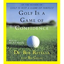 Golf Is A Game Of Confidence by Dr. Bob Rotella (2001-06-01)