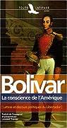 Simon Bolivar : La conscience de l'Amérique par Bolívar