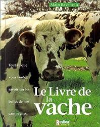 Le livre de la vache : Tout ce que vous voulez savoir sur les belles de nos campagnes