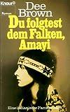 Du folgtest dem Falken, Amayi - Eine indianische Familiensaga - (Knaur Taschenbücher - Romane, Erzählungen) - Dee Brown