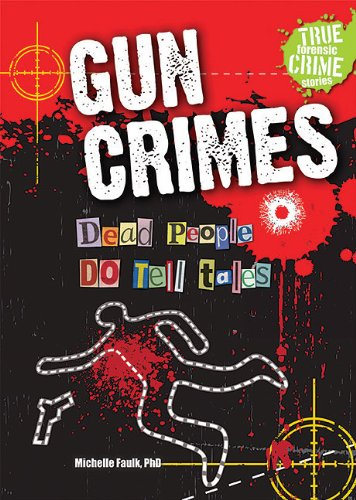 Gun Crimes: Dead People Do Tell Tales (True Forensic Crime Stories)