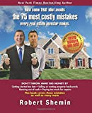 How come THAT idiot avoids the 75 most costly mistakes every real estate investo