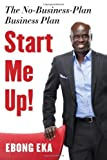Start Me Up!: The No-Business-Plan Business Plan 1st edition by Eka, Ebong (2014) Paperback