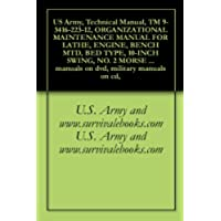US Army, Technical Manual, TM 9-3416-223-12, ORGANIZATIONAL MAINTENANCE MANUAL FOR LATHE, ENGINE, BENCH MTD, BED TYPE, 10-INCH SWING, NO. 2 MORSE TAPER ... military manuals on cd, (English Edition) - 10 Pollici Gun
