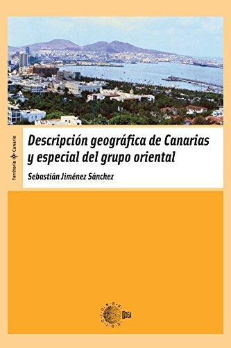 Descripción Geográfica De Canarias Y Especial Del Grupo Oriental (Territorio Canario) por Sebastián Jiménez Sánchez