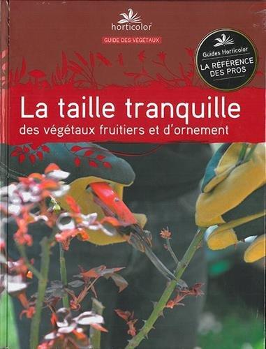 La taille tranquille des végétaux fruitiers et d'ornement par Pierre Trioreau