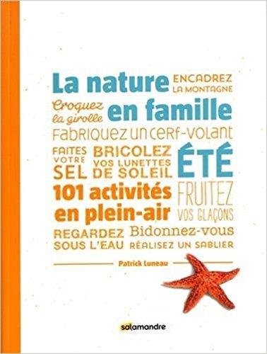La nature en famille, été : 101 activités en plein air