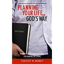 Planning Your Life God's Way: Practical Help from the Bible for Making Decisions (English Edition)