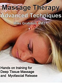 Massage Therapy - Advanced Massage Techniques - Hands On Training for Myofascial Release and Deep Tissue Massage (Massage Therapy  - Advanced Massage Techniques ... Massage Therapists Book 1) (English Edition) par [Grafstein RMT, Mike]