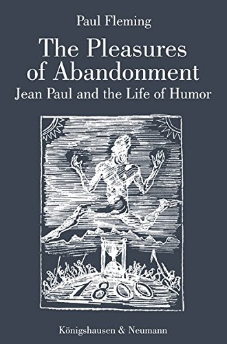 The Pleasures of Abandonment: Jean Paul and the Life of Humor