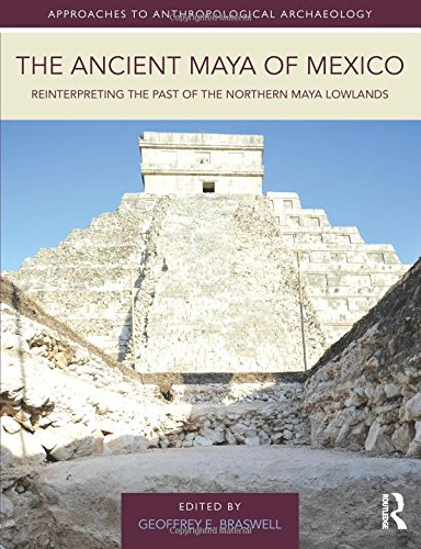 The Ancient Maya of Mexico (Approaches to Anthropological Archaeology)