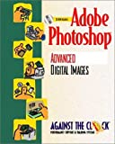 Adobe (R) Photoshop (R) 4: Advanced Digital Images and Student CD Package (Against the Clock Series)