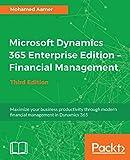 Microsoft Dynamics 365 Enterprise Edition – Financial Management: Maximize your business productivity through modern financial management in Dynamics 365, 3rd Edition