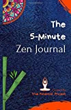 The 5-Minute Zen Journal: Practice The Art Of Reflection, Mindfulness & Happiness