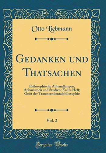 Gedanken und Thatsachen, Vol. 2: Philosophische Abhandlungen, Aphorismen und Studien; Erstes Heft; Geist der Transscendentalphilosophie (Classic Reprint)