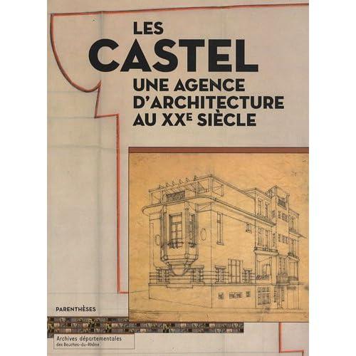 Castel, une Agence d'Architecture au Xxe Siecle (les)