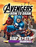 How To Draw Avengers - Step By Step Drawings: Avengers Drawing Book - Learn To Draw All Your Favorite Marvel Heroes