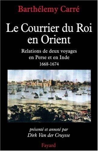 Le Courrier du Roi en Orient : Relations de deux voyages en Perse et en Inde 1668-1674