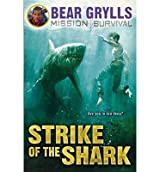 [(Strike of the Shark)] [ By (author) Bear Grylls ] [June, 2014]
