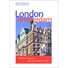 London Amsterdam: City-Centre to City-Centre Only a Train Ride Between Them (Cadogan Guide London Amsterdam)