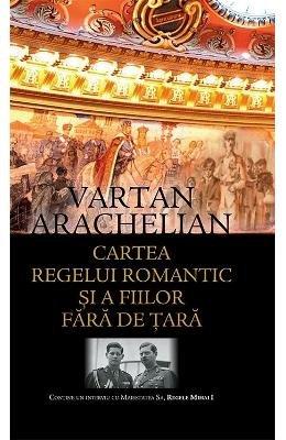 CARTEA REGELUI ROMANTIC SI A FIILOR FARA DE TARA por VARTAN ARACHELIAN