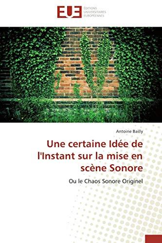 Une certaine idée de l'instant sur la mise en scène sonore par Antoine Bailly