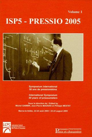 ISP5-Pressio 2005 : Tome 1, Symposium International 50 ans de pressiomètres, édition bilingue anglais-français