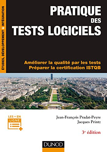 Pratique des tests logiciels - 3e d : Concevoir et mettre en oeuvre une stratgie de tests. Prparer la certification ISTQB (Etudes et dveloppement)