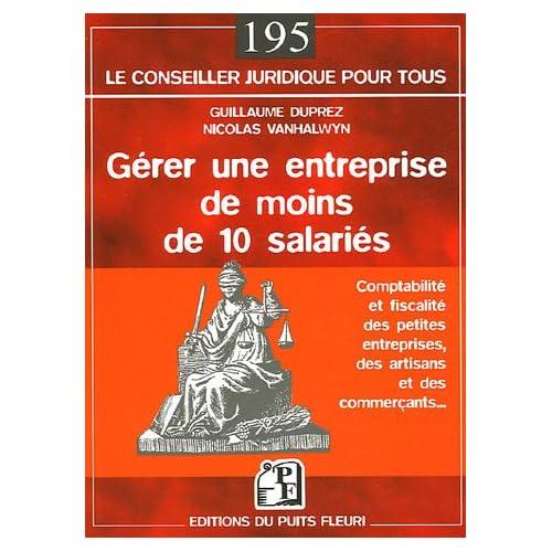 Gérer une entreprise de moins de dix salariés: Comptabilité et fiscalité des petites entreprises, des artisans et des commerçants...