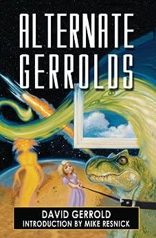 Alternate Gerrolds: An Assortment of Fictitious Lives by [Gerrold, David]
