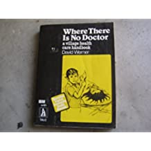Where There is No Doctor: Village Health Care Handbook (Macmillan tropical community health manuals)