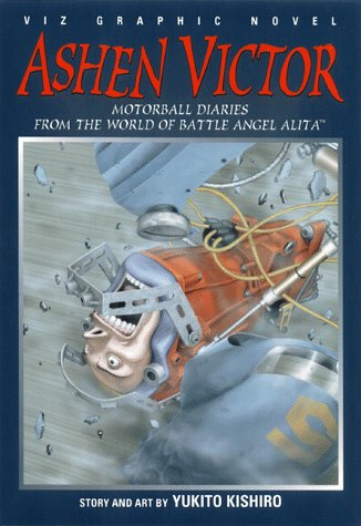 Ashen Victor, Vol. 1: Motorball Diaries From The World Of Battle Angel Alita (Viz Graphic Novel)
