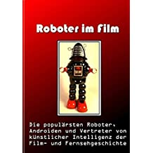 Roboter im Film: Die populärsten Roboter, Androiden und Vertreter von künstlicher Intelligenz der Film- und Fernsehgeschichte
