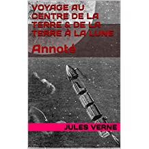 Voyage au centre de la Terre & De la Terre à la Lune: Annoté (French Edition)