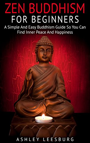 Zen Buddhism For Beginners: A Simple and Easy Buddhism Guide to Finding Your Inner Peace and Happiness (English Edition)