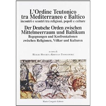 L'ordine Teutonico Tra Mediterraneo E Baltico. Incontri E Scontri Tra Religioni, Popoli E Cultura