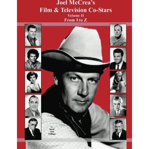 Joel McCrea's Film & Television Co-Stars From I to Z by David Alan Williams (2014-11-25)