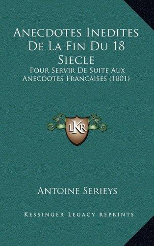 Anecdotes Inedites de La Fin Du 18 Siecle: Pour Servir de Suite Aux Anecdotes Francaises (1801)