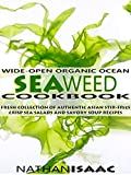 Image de Healthy Cookbook: Wide-Open Organic Ocean Seaweed Cookbook: A Fresh Collection Of Authentic Asian Stir-Fries Crisp Sea Salads And