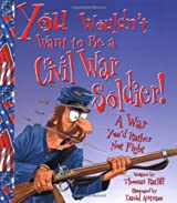 You Wouldn't Want to Be a Civil War Soldier: A War You'd Rather Not Fight