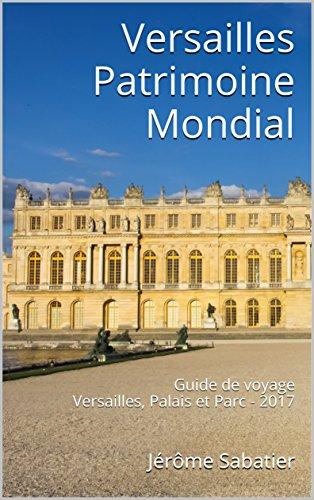 Couverture du livre Versailles Patrimoine Mondial: Guide de voyage Versailles, Palais et Parc - 2017