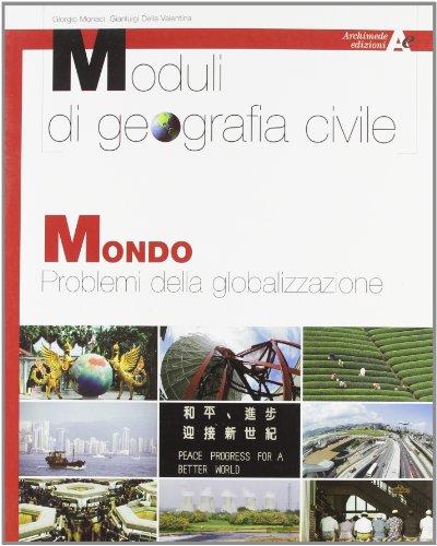 Moduli di geografia civile. Mondo. I problemi della globalizzazione. Per il biennio
