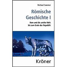 Römische Geschichte / Römische Geschichte I: Rom und die antike Welt bis zum Ende der Republik