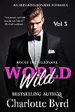Wild World: An Alpha Billionaire Romance (Rise of the Billionaire Book 3)