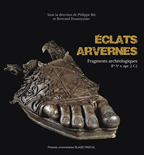 Eclats Arvernes. Fragments Archeologiques (Ier - Ve Siecle Apr. J.-C.)