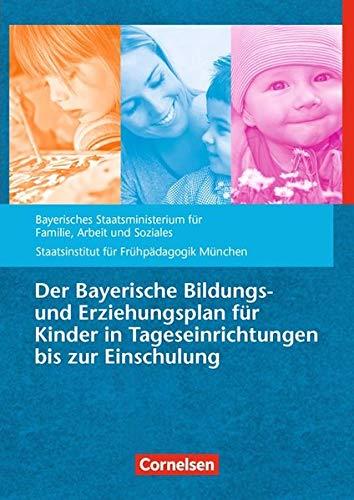 Bildungs- und Erziehungspläne: Der Bayerische Bildungs- und Erziehungsplan für Kinder in Tageseinrichtungen bis zur Einschulung (9. Auflage): Buch