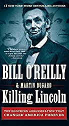 Killing Lincoln: The Shocking Assassination that Changed America Forever by Bill O'Reilly (2016-08-30)