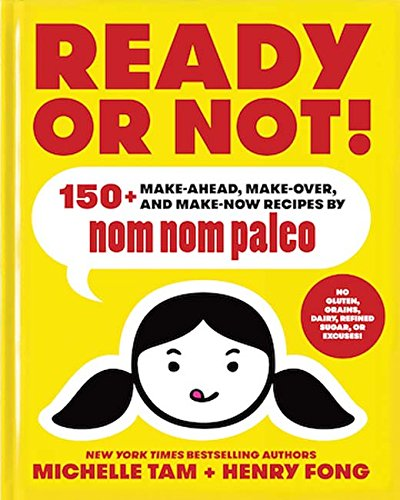 Ready or Not!: 150+ Make-Ahead, Make-Over, and Make-Now Recipes by Nom Nom Paleo (Küche Makeover)